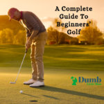 A Complete Guide To Beginners' Golf